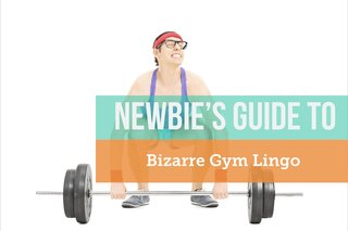 The Newbie's Guide to Bizarre Gym Lingo