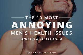 The Most Annoying Men's Health Issues & How to Fix Them