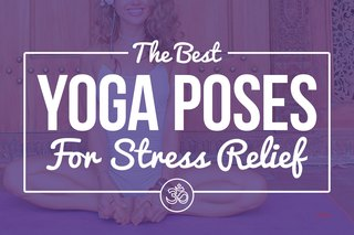 11 Yoga Poses to Eliminate Stress From Your Day