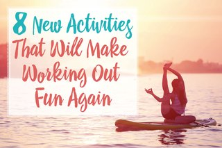 8 New Activities That Will Make Working Out Fun Again