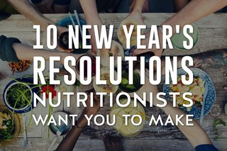 10 New Year's Resolutions Nutritionists Want You to Make