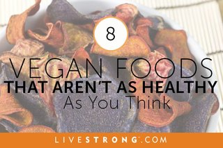 8 Vegan Foods That Aren't as Healthy as You Think