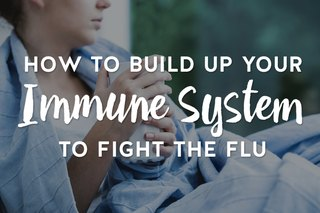 How to Build Up Your Immune System to Fight The Flu