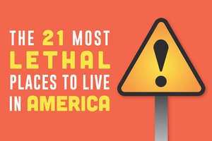The 21 Most Lethal Places to Live in America