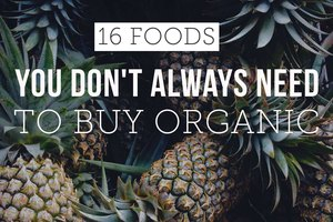 16 Foods You Don't Always Need to Buy Organic