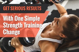 Get Serious Results With One Simple Strength Training C…