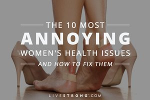 10 Most Annoying Women's Health Issues & How to Fix 'Em