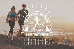 23 Fitness Secrets From the World's Best Trainers