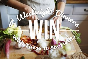 Win at Weeknight Dinners With These 10 Shortcuts