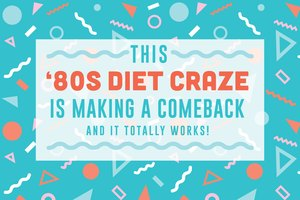 This '80s Diet Craze Is Making a Comeback — And It To…