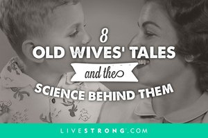 8 Old Wives' Tales and the Science Behind Them