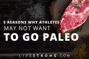 5 Reasons Why Athletes May Not Want to Go Paleo