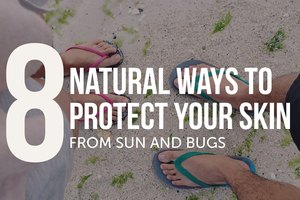8 Natural Ways to Protect Your Skin From Sun and Bugs
