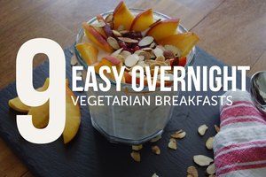 9 Easy Overnight Vegetarian Breakfasts
