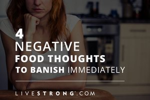 4 Negative Food Thoughts to Banish Immediately