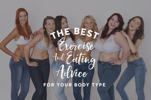The Best Exercise & Eating Advice for Your Body Type
