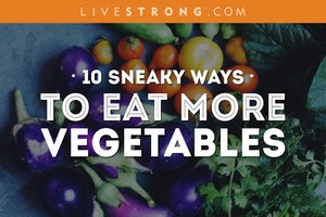 10 Sneaky Ways to Eat More Vegetables