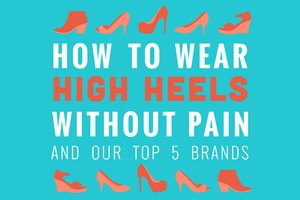 How To Wear High Heels Without Pain - And Our Top 5 Bra…