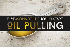 5 Reasons Why You Need to Try Oil Pulling
