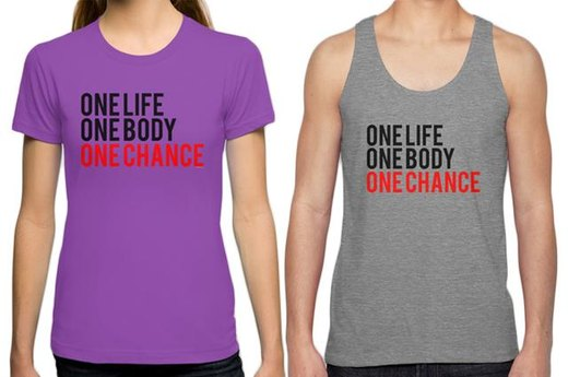 5. ONE LIFE, ONE BODY, ONE CHANCE.
