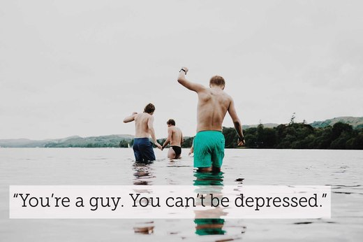 "6.  ""You're a guy. You can't be depressed."""