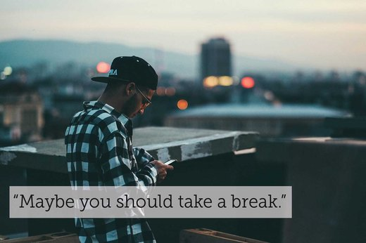 "7. ""Maybe you should take a break so you can deal with your condition."""