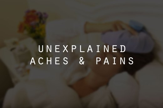 8. Unexplained Aches and Pains