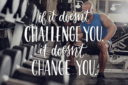 16. If it doesn't challenge you, it doesn't change you.