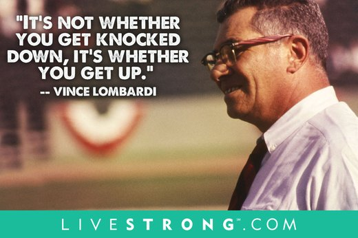 "9. ""It's not whether you get knocked down, it's whether you get up.""  --Vince Lombardi"