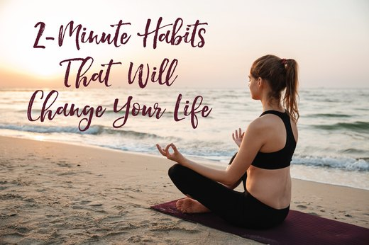 10 2-Minute Habits That Will Change Your Life