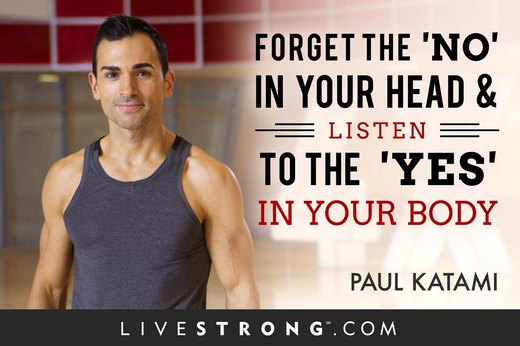 """Forget the 'no' in your head and listen to the 'YES' in your body."""