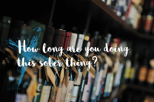 "2. ""How long are you doing 'this sober thing'?"""