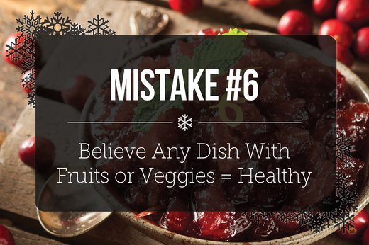 6. Believe Any Dish With Fruits or Vegetables = Healthy