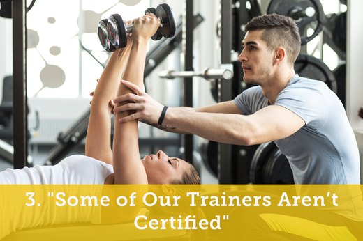 "3. ""Some of Our Trainers Aren't Certified"""