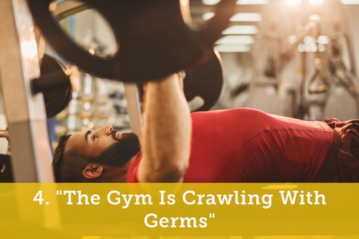 "4. ""The Gym Is Crawling With Germs"""