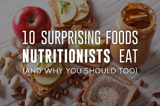 10 Surprising Foods Nutritionists Eat (And Why You Should Too)