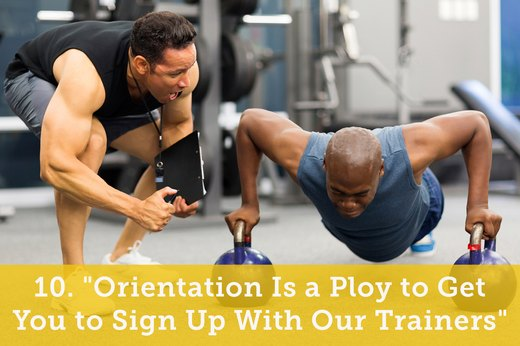 "10. ""Orientation Is a Ploy to Get You to Sign Up With Our Trainers"""