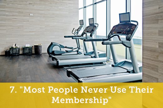 "7. ""Most People Never Use Their Membership"""
