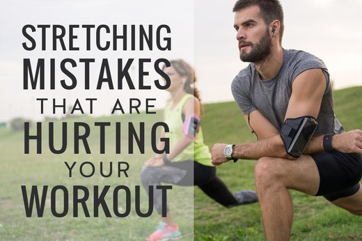 8 Stretching Mistakes That Are Hurting Your Workout
