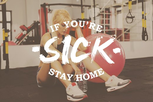 1. If You're Sick, Stay Home!