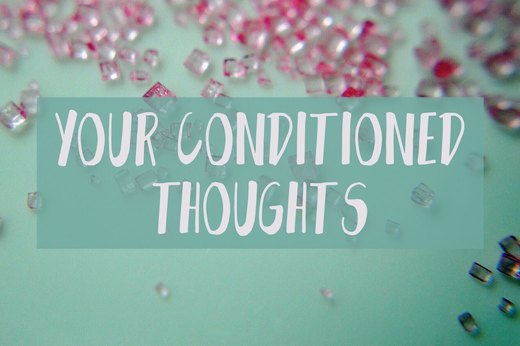 7. Your Conditioned Thoughts Affect Your Behavior