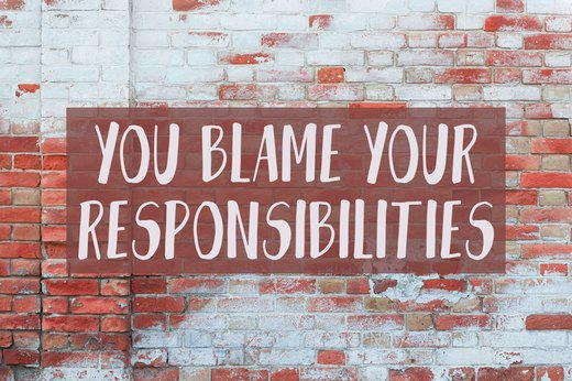 5. You Blame Your Responsibilities