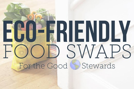 8 Easy Eco-Friendly Food Swaps You Can Make Today