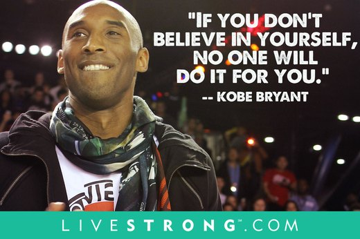 "4. ""If you don't believe in yourself, no one will do it for you.""  --Kobe Bryant"