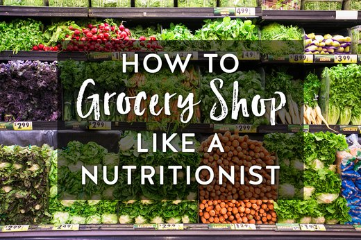 How to Grocery Shop Like a Nutritionist