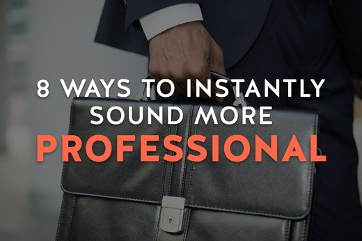 8 Ways to Instantly Sound More Professional