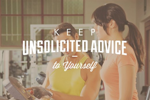 6. Keep Unsolicited Advice to Yourself