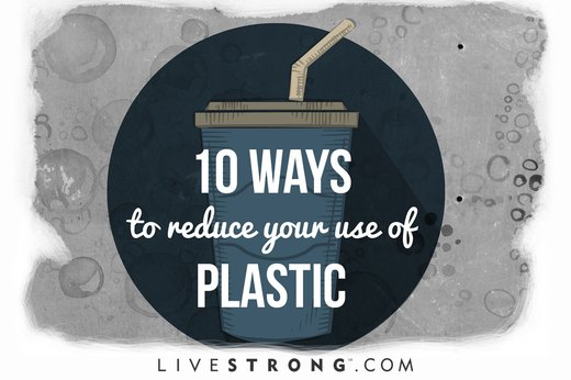 10 Ways to Reduce Your Use of Plastic