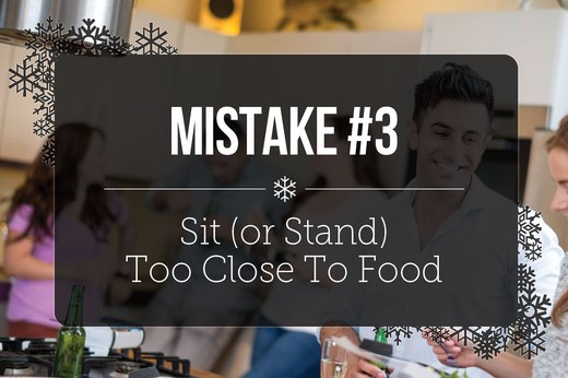 3. Sit (or Stand) Too Close To Food