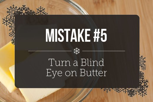 5. Turn a Blind Eye on Butter